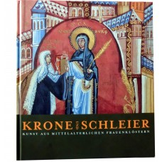 Krone und Schleier; Kunst aus mittelalterlichen Frauenklöstern